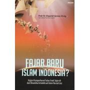 Fajar Baru Islam Indonesia? Kajian Komprehensif atas Arah Sejarah dan Dinamika Intelektual Islam Nusantara