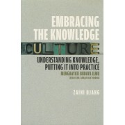 Embracing the Knowledge Culture: Understanding Knowledge, Putting it into Practice
