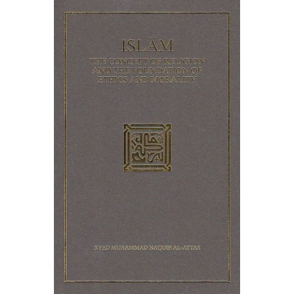 Islam: The Concept of Religion and the Foundation of Ethics and Morality