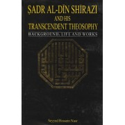 Sadr Al-Din Shirazi And His Transcendent Theosophy