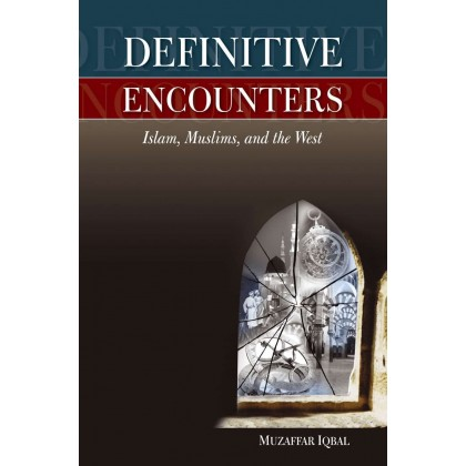 Definitive Encounters: Islam, Muslims and the West