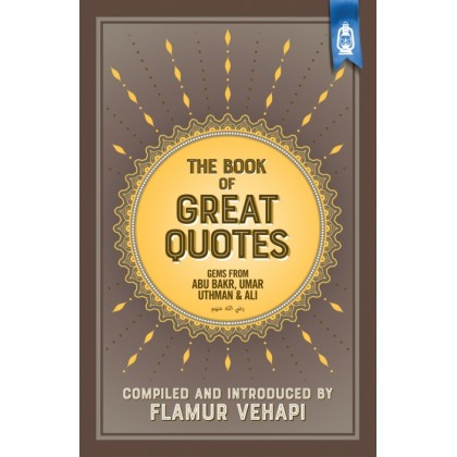 The Book of Great Quotes: Gems from Abu Bakr, Umar, Uthman and Ali