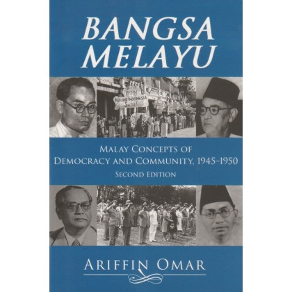 Bangsa Melayu: Malay Concepts of Democracy and Community 1945–1950 (Second Edition)