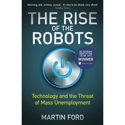 The Rise of the Robots : Technology and the Threat of Mass Unemployment