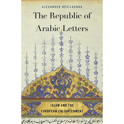 The Republic of Arabic Letters : Islam and the European Enlightenment