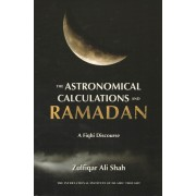 The Astronomical Calculations and Ramadan: A Fiqhi Discourse