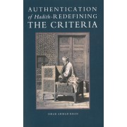 Authentication of Hadith: Redefining the Criteria
