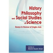 History Philosophy and Social Studies of Science: Essays in Honour of Ungku Aziz